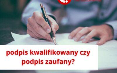 Podpis kwalifikowany a zaufany? Kiedy jaki stosować?
